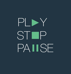 Play stop and pause typographic vector
