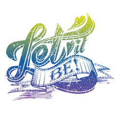 Let it be print for apparel and other merchandise vector