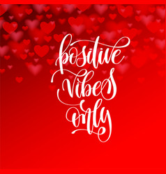 positive vibes only hand lettering motivation vector image