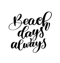 beach days always text hand drawn summer lettering vector image