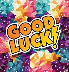 Good luck text abstract colorful triangle vector