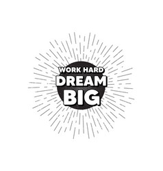 Work hard dream big motivation quote motivational vector