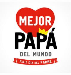 mejor papa del mundo best dad in world vector image