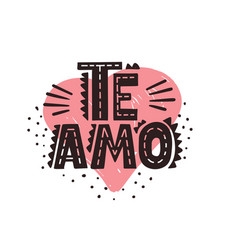 Te amo - spanish text - love you lettering vector