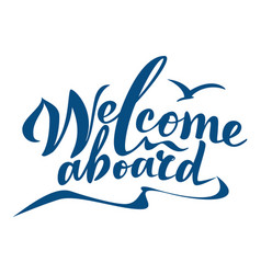 Lettering welcome aboard vector