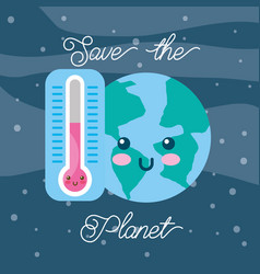 save the planet kawaii world and thermometer vector image