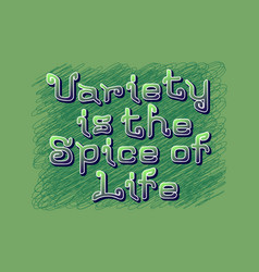 Variety is spice life english saying in vector