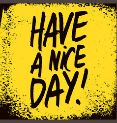 have a nice day handwritten phrase grunge poster vector image
