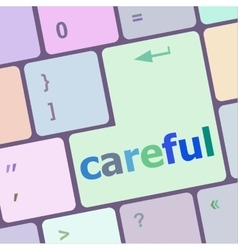 Careful word on keyboard key notebook computer vector