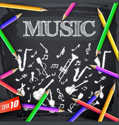 Music instruments and pencils on chalkboard vector