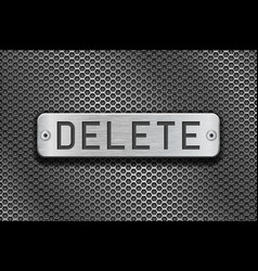 Delete metal button plate on metal perforated vector