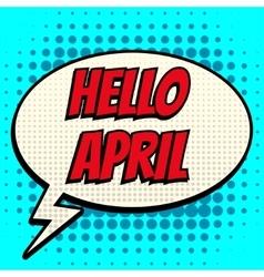 Hello april comic book bubble text retro style vector