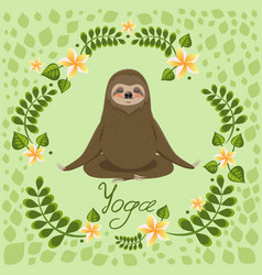 Cute sloth in a pose yoga meditation greeting vector