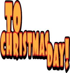 To Christmas Day vector