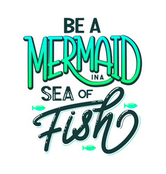 Be a mermaid in a sea of fish vector