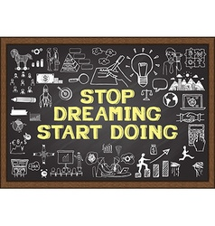 Stop dreaming start doing on chalkboard vector image