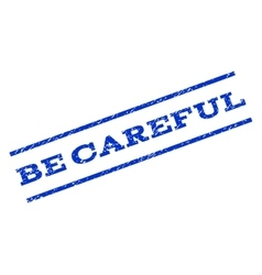 Be Careful Watermark Stamp vector image