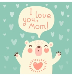 Greeting card for mom with cute bear vector image vector image