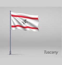 Waving flag tuscany - region italy on vector
