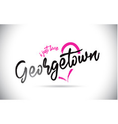 Georgetown i just love word text with handwritten vector