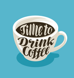 Cup of coffee hot drink symbol lettering vector