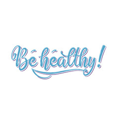 Be healthy phrase hand drawn lettering vector