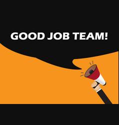 Hand holding megaphone to speech - good job team vector