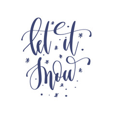 let it snow - hand lettering inscription text to vector image