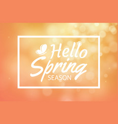 Hello spring on orange bokeh background greeting vector