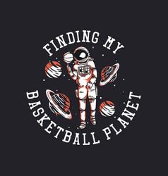 T shirt design finding my basketball planet vector