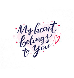 my heart belongs to you hand drawn lettering vector image
