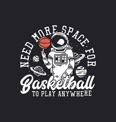 T shirt design need more space for basketball vector