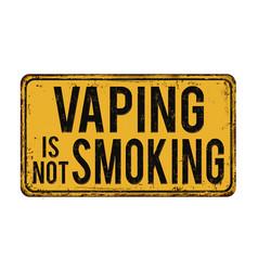 Vaping is not smoking vintage rusty metal sign vector