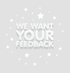 we want your feedback 3d text in gray background vector image vector image