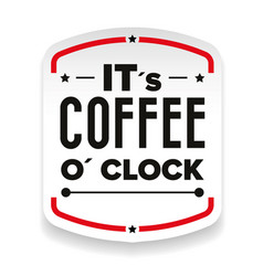 its coffee o clock sign vector image