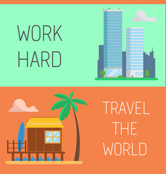 Work vacation concept work hard travel the world vector