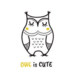 cute hand drawn owl with quote owl is cute print vector image