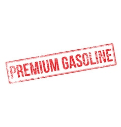 Premium Gasoline red rubber stamp on white vector image vector image