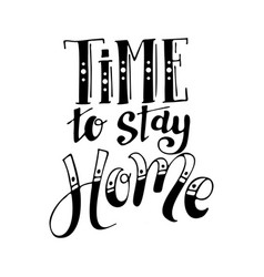 Time to stay home handwriting script lettering vector