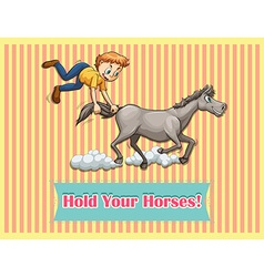 Idiom hold your horses vector image vector image