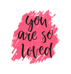 quote you are so loved hand drawn typography vector image