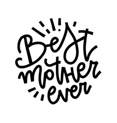 Best mother ever quote happy mother s day vector