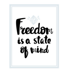 freedom is a state of mind typography poster vector image