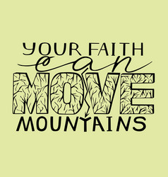 Hand lettering your faith can move mountains with vector
