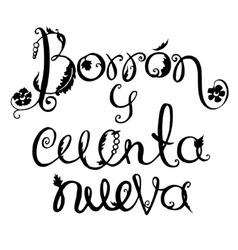 Borron Y Cuenta Nueva lettering motivational vector