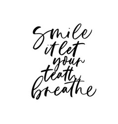 smile it let your teeth breathe phrase vector image