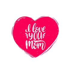 I love you mom calligraphy happy mothers vector