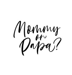 mommy or papa phrase modern calligraphy vector image