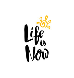 life is now hand written typography poster vector image vector image