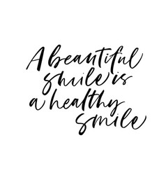 a beautiful smile is a healthy smile phrase vector image